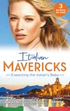 Italian Mavericks: Expecting The Italian's Baby: One Night to Wedding Vows (Wedlocked!) / Expecting the Fellani Heir / The Shock Cassano Baby (Mills & Boon M&B) 電子書籍 by Kim Lawrence, Lucy Gordon, Andie Brock