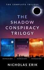 The Shadow Conspiracy Trilogy: Shadow Memories, Shadow Space & Shadow Sunset eBook par Nicholas Erik