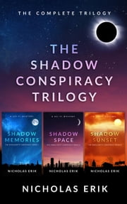 The Shadow Conspiracy Trilogy: Shadow Memories, Shadow Space & Shadow Sunset - The Shadow Conspiracy Trilogy ebook by Nicholas Erik