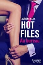 Hot Files - Au bureau ebook by Adèline Klay