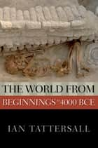 The World from Beginnings to 4000 BCE ebook by Ian Tattersall