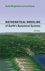 Mathematical Modeling of Earth's Dynamical Systems - A Primer ebook by Rudy Slingerland,Lee Kump
