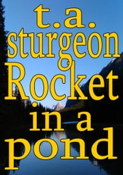 Rocket In A Pond ebook by T.A. Sturgeon