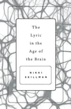 The Lyric in the Age of the Brain ebook by Nikki Skillman