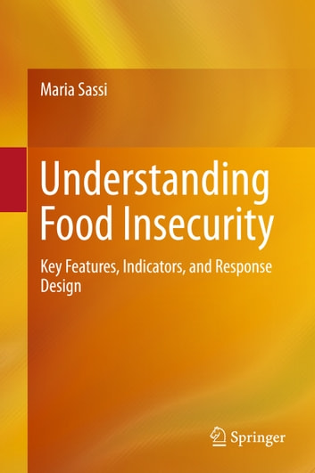 Understanding Food Insecurity - Key Features, Indicators, and Response Design ebook by Maria Sassi