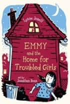Emmy and the Home for Troubled Girls 電子書 by Lynne Jonell
