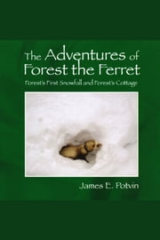 The Adventures of Forest the Ferret ebook by James E. Potvin