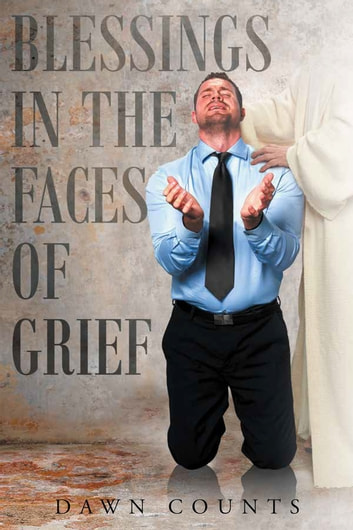 Blessings in the Faces of Grief ebook by Dawn Counts