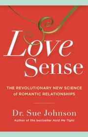 Love Sense - The Revolutionary New Science of Romantic Relationships ebook by Sue Johnson