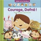Courage, Dafné! ebook by Katia Canciani, Julie Cossette