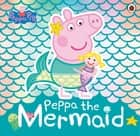 Peppa Pig: Peppa the Mermaid eBook by Peppa Pig