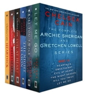 The Complete Archie Sheridan and Gretchen Lowell Series, Books 1 - 6 - Heartsick, Sweetheart, Evil at Heart, The Night Season, Kill You Twice, Let Me Go ebook by Chelsea Cain