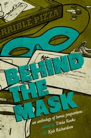 Behind the Mask - A Superhero Anthology ebook by Kelly Link,Cat Rambo,Carrie Vaughn,Seanan McGuire,Tidhar Tidhar