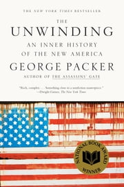 The Unwinding - An Inner History of the New America ebook by George Packer