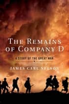 The Remains of Company D ebook by James Carl Nelson