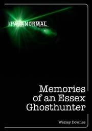 Memories of an Essex Ghosthunter ebook by Wesley Downes