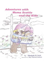 Adventures with Mama Scottie and The Kids ebook by Elizabeth M. Scott