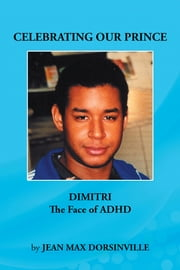Celebrating Our Prince - DIMITRI The Face of ADHD ebook by Jean Max Dorsinville