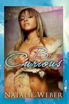 Bi-Curious Volume 1: Serenity ebook by Natalie Weber