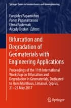 Bifurcation and Degradation of Geomaterials with Engineering Applications - Proceedings of the 11th International Workshop on Bifurcation and Degradation in Geomaterials dedicated to Hans Muhlhaus, Limassol, Cyprus, 21-25 May 2017 ebook by Euripides Papamichos, Panos Papanastasiou, Elena Pasternak,...