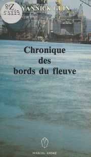 Chronique des bords du fleuve ebook by Yannick Guin
