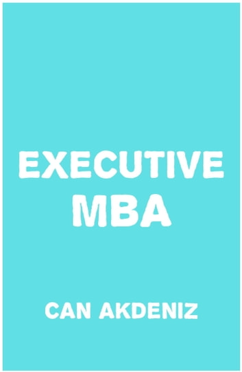 Executive MBA: What Makes a Great CEO ebook by Can Akdeniz