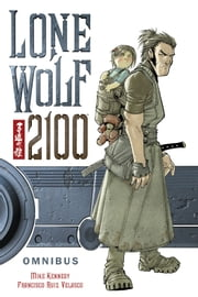 Lone Wolf 2100 Omnibus ebook by Mike Kennedy,Various Artists