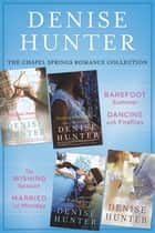 The Chapel Springs Romance Collection - Barefoot Summer, Dancing with Fireflies, The Wishing Season, Married 'til Monday ebook by Denise Hunter