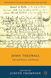 John Thelwall - Selected Poetry and Poetics ebook by J. Thompson
