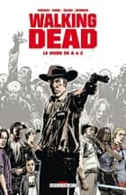 Walking Dead - Le Guide de A à Z ebook by Charlie Adlard, Robert Kirkman
