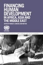 Financing Human Development in Africa, Asia and the Middle East ebook by Marco V. Sánchez, Professor Rob Vos