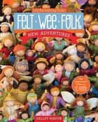 Felt Wee Folk—New Adventures - 120 Enchanting Dolls ebook by Salley Mavor