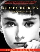 Audrey Hepburn ebook by A Charmed Life