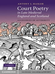 Court Poetry in Late Medieval England and Scotland - Allegories of Authority ebook by Antony J. Hasler