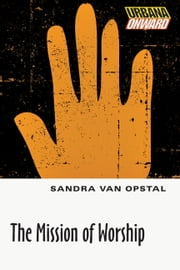 The Mission of Worship ebook by Sandra Maria Van Opstal