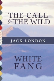 The Call of the Wild / White Fang (Illustrated) ebook by Jack London