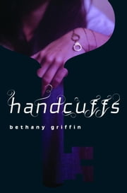 Handcuffs ebook by Bethany Griffin