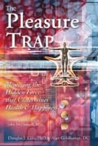 The Pleasure Trap - Mastering the Hidden Forces that Undermine Health and Happiness ebook by Douglas J. Lisle Ph.D.