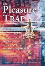 The Pleasure Trap - Mastering the Hidden Force that Undermines Health & Happiness ebook by Douglas J. Lisle Ph.D.