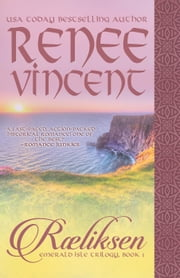 Raeliksen (Emerald Isle Trilogy, Book 1) - Emerald Isle Trilogy, #1 ebook by Renee Vincent