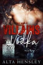 Villains & Vodka ebook by Alta Hensley