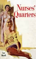 Nurses' Quarters ebook by Lee Morell
