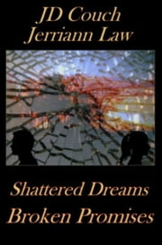 Shattered Dreams, Broken Promises ebook by JD Couch,Jerriann Law