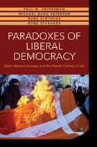Paradoxes of Liberal Democracy - Islam, Western Europe, and the Danish Cartoon Crisis ebook by Rune Slothuus, Rune Stubager, Paul M. Sniderman,...