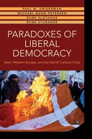 Paradoxes of Liberal Democracy - Islam, Western Europe, and the Danish Cartoon Crisis ebook by Paul M. Sniderman,Michael Bang Petersen,Rune Slothuus,Rune Stubager