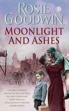 Moonlight and Ashes - A moving wartime saga of a mother's battle to bring her family home ebook by Rosie Goodwin