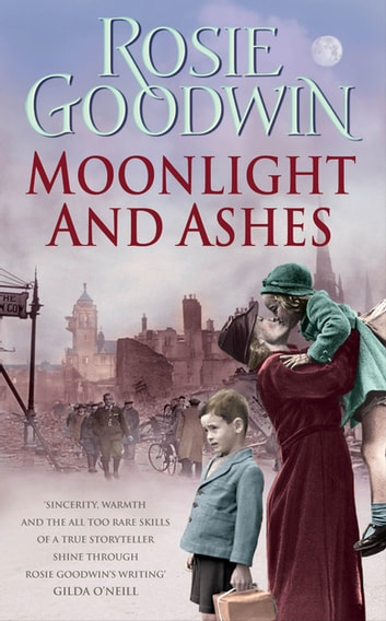 Moonlight and Ashes - A moving wartime saga from the Sunday Times bestseller ebook by Rosie Goodwin