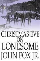 Christmas Eve on Lonesome - And Other Stories ebook by John Fox Jr.