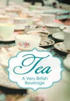 Tea - A Very British Beverage ebook by Paul Chrystal