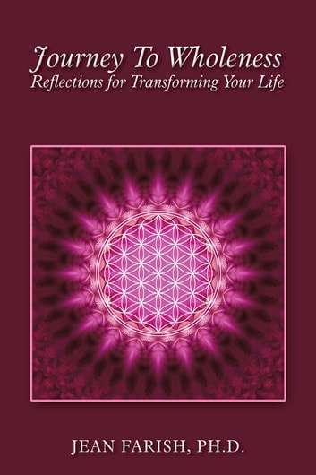 Journey to Wholeness Reflections for Transforming Your Life ebook by Jean Farish, PhD